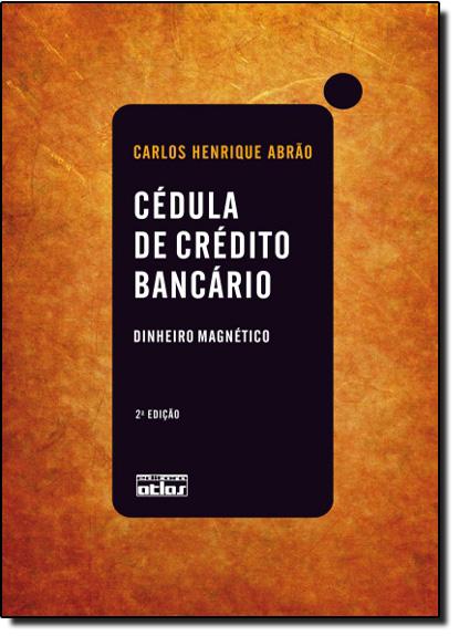 Cédula de Crédito Bancário: Dinheiro Magnético, livro de Carlos Henrique Abrão