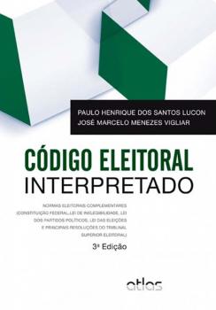 Código eleitoral interpretado - 3ª edição, livro de Paulo Henrique Dos Santos Lucon, José Marcelo Menezes Vigliar