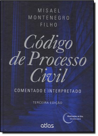Código de Processo Civil: Comentado e Interpretado, livro de Misael Montenegro Filho
