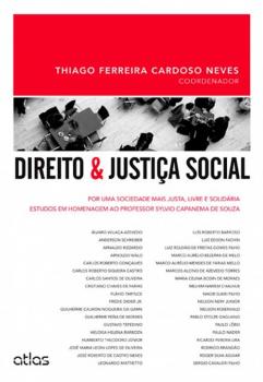 Direito e justiça social - Por uma sociedade mais justa, livre e solidária - Estudos em homenagem ao professor Sylvio Capanema de Souza, livro de Thiago Ferreira Cardoso Neves