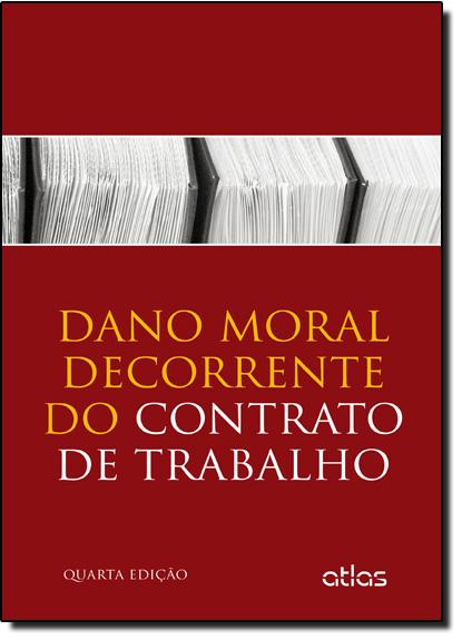 Dano Moral Decorrente do Contrato de Trabalho, livro de Sérgio Pinto Martins