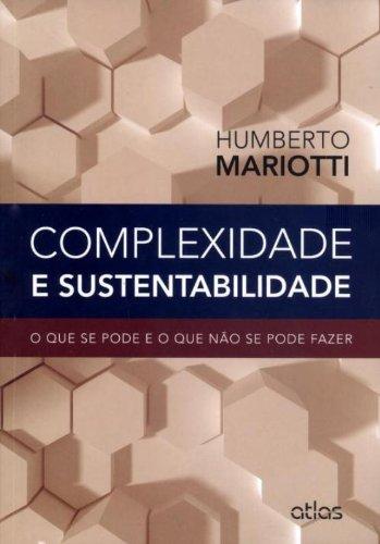 Complexidade e Sustentabilidade: O que se Pode e o que Não se Pode Fazer, livro de Humberto Mariotti
