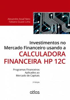Investimentos no mercado financeiro usando a calculadora financeira HP 12C - 3ª edição, livro de Alexandre Assaf Neto, Fabiano Guasti Lima