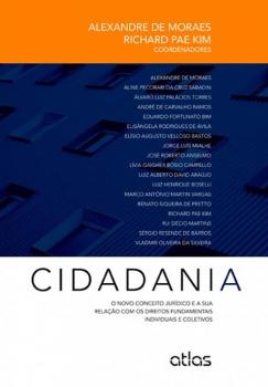 Cidadania - O novo conceito jurídico e a sua relação com os direitos fundamentais individuais e coletivos, livro de Richard Pae Kim, Alexandre de Moraes