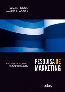 Pesquisa de marketing - Uma orientação para o mercado brasileiro, livro de Wagner Ladeira, Walter Nique