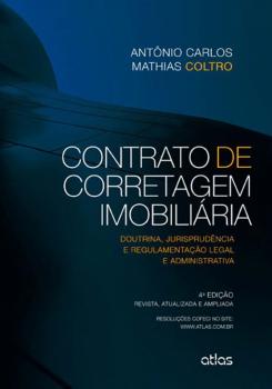 Contrato de corretagem imobiliária - Doutrina, jurisprudência e regulamentação legal e administrativa - 4ª edição, livro de Antônio Carlos Mathias Coltro