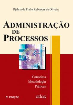 Administração de processos - Conceitos, metodologia, práticas - 5ª edição, livro de Djalma de Pinho Rebouças de Oliveira