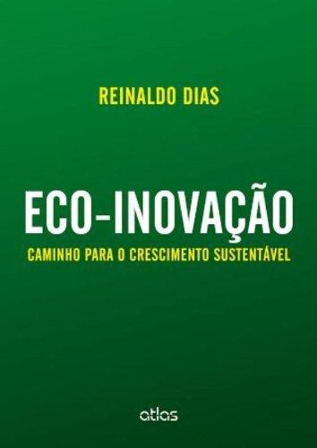 Eco-inovação: Caminho Para o Crescimento Sustentável, livro de Reinaldo Dias