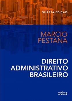 Direito administrativo brasileiro - 4ª edição, livro de Marcio Pestana