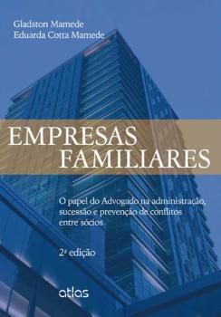 Empresas familiares - O papel do advogado na administração, sucessão e prevenção de conflitos entre sócios - 2ª edição, livro de Eduarda Cotta Mamede, Gladston Mamede
