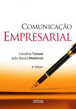 Comunicação empresarial - 4ª edição, livro de João Bosco Medeiros, Carolina Tomasi
