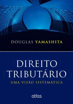 Direito tributário - Uma visão sistemática, livro de Douglas Yamashita