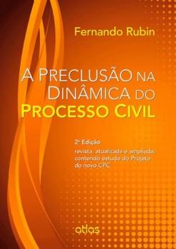 A preclusão na dinâmica do processo civil - 2ª edição, livro de Fernando Rubin