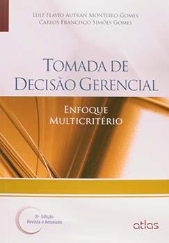 Tomada de decisão gerencial - Enfoque multicritério - 5ª edição, livro de Carlos Francisco Simões Gomes, Luiz Flavio Autran Monteiro Gomes