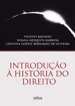 Introdução à história do direito, livro de Vicente Bagnoli, Susana Mesquita Barbosa, Cristina Godoy Bernardo de Oliveira