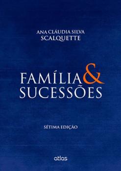 Família e sucessões - 7ª edição, livro de Ana Cláudia Silva Scalquette