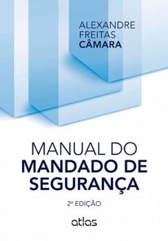 Manual do mandado de segurança - 2ª edição, livro de Alexandre Freitas Câmara