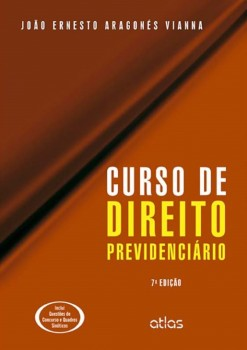 Curso de direito previdenciário - 7ª edição, livro de João Ernesto Aragonés Vianna