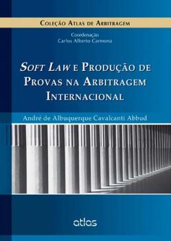 Soft law e produção de provas na arbitragem internacional, livro de André de Albuquerque Cavalcanti Abbud, Carlos Alberto Carmona