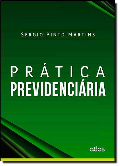 Prática Previdenciária, livro de Sérgio Pinto Martins