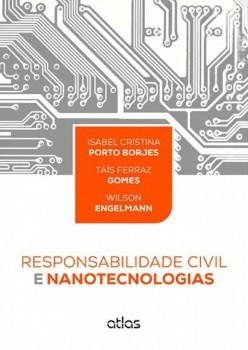 Responsabilidade civil e nanotecnologias, livro de Isabel Cristina Porto Borjes, Wilson Engelmann, Taís Ferraz Gomes