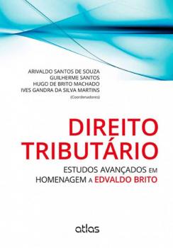 Direito tributário - Estudos avançados em homenagem a Edvaldo Brito, livro de Hugo de Brito Machado, Ives Gandra da Silva Martins, Guilherme Santos, Arivaldo Santos de Souza