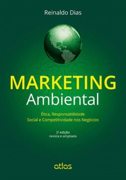 Marketing ambiental - Ética, responsabilidade social e competitividade nos negócios - 2ª edição, livro de Reinaldo Dias