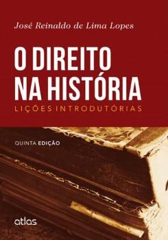 O direito na história - Lições introdutórias - 5ª edição, livro de José Reinaldo de Lima Lopes