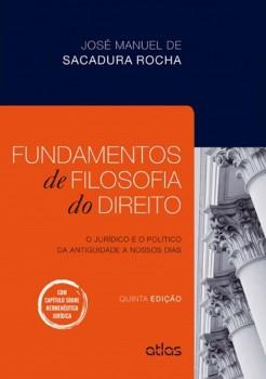 Fundamentos de filosofia do direito - O jurídico e o político da antiguidade a nossos dias - 5ª edição, livro de José Manuel de Sacadura Rocha