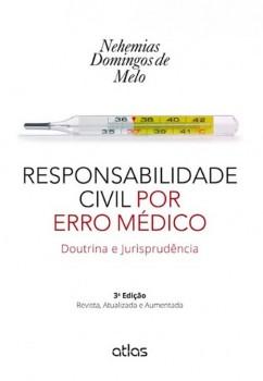 Responsabilidade civil por erro médico - Doutrina e jurisprudência - 3ª edição, livro de Nehemias Domingos de Melo