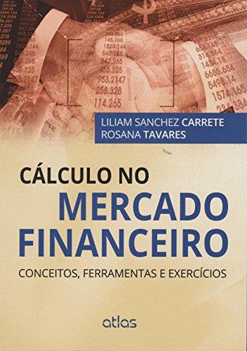 Cálculo no Mercado Financeiro: Conceitos, Ferramentas e Exercícios, livro de Rosana Tavares