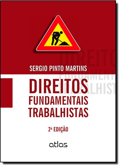 Direitos Fundamentais Trabalhistas, livro de Sérgio Pinto Martins