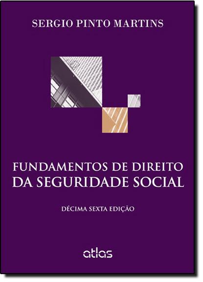 Fundamentos de Direito da Seguridade Social, livro de Sérgio Pinto Martins