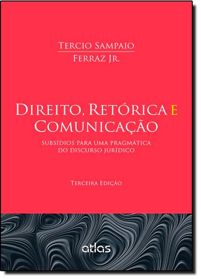 Direito, Retórica e Comunicação: Subsídios Para Uma Pragmática do Discurso Jurídico, livro de Tercio Sampaio Ferraz Junior