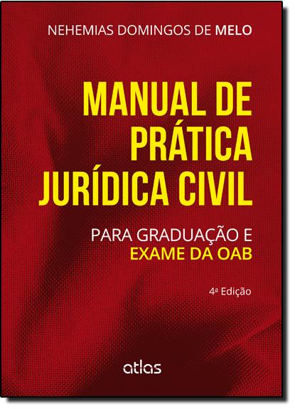 Manual de Prática Jurídica Civil: Para Graduação e Exame da Oab, livro de Nehemias Domingos de Melo