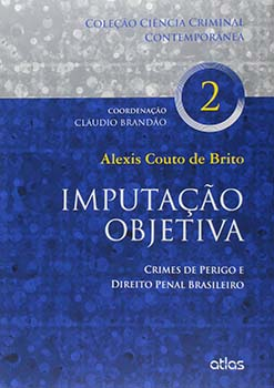 Imputação objetiva - Crimes de perigo e direito penal brasileiro, livro de Cláudio Brandão, Alexis Couto de Brito