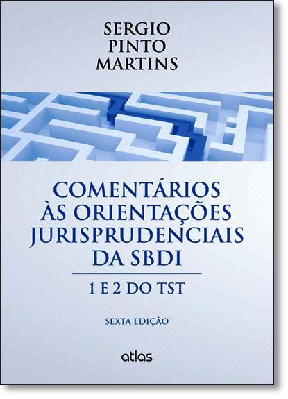 Comentários Às Orientações Jurisprudenciais da Sbdi: 1 e 2 do Tst, livro de Sérgio Pinto Martins