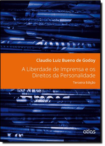 Liberdade de Imprensa e os Direitos da Personalidade, A, livro de Claudio Luiz Bueno de Godoy