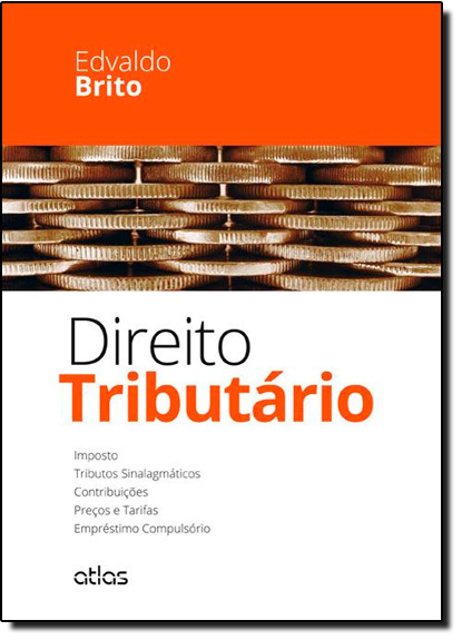 Direito Tributário: Imposto, Tributos Sinalagmáticos, Contribuições, Preços e Tarifas, Empréstimo Compulsório, livro de Edvaldo Brito