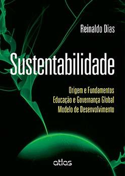 Sustentabilidade - Origem e fundamentos, educação e governança global, modelo de desenvolvimento, livro de Reinaldo Dias