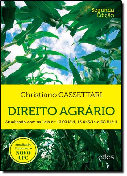 Direito Agrário: Atualizado com as Leis N 13.001 14, 13.043 14 e Ec 81 14 - Atualizado Conforme o Novo Cpc, livro de Christiano Cassettari