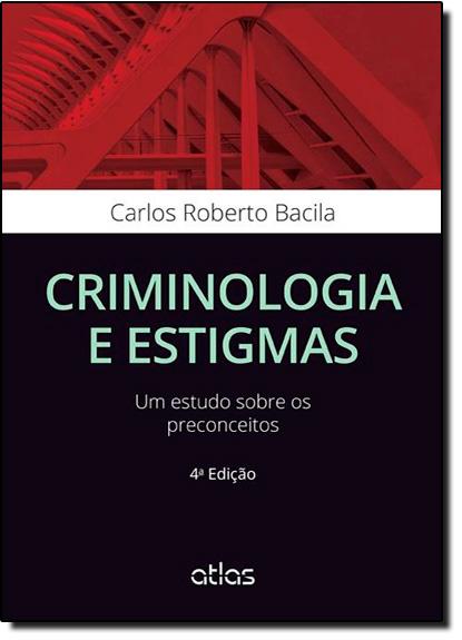 Criminologia e Estigmas: Um Estudo Sobre os Preconceitos, livro de Carlos Roberto Bacila