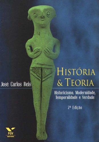História & Teoria - Historicismo, Modernidade, Temporalidade e Verdade, livro de José Carlos Reis
