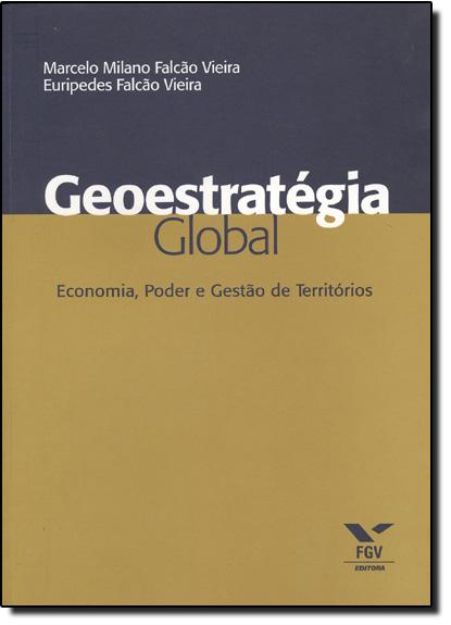 Geoestratégia Global: Economia, Poder e Gestão de Territórios, livro de Elenara Vieira De Vieira
