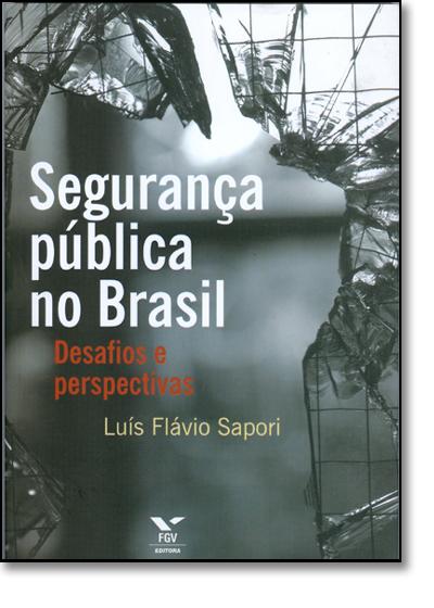 SEGURANCA PUBLICA NO BRASIL - DESAFIOS E PERSPECTIVAS, livro de SAPORI