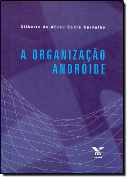 Oganização Andróide, A, livro de Gilberto de Abreu Sodré Carvalho