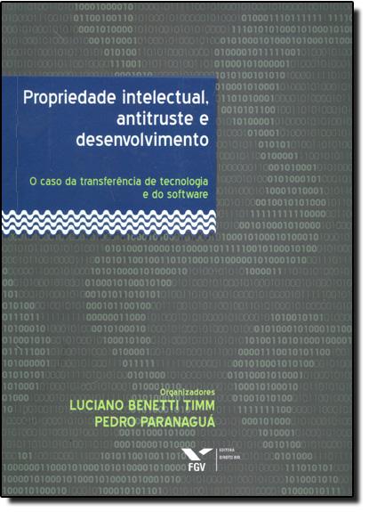PROPRIEDADE INTELECTUAL, ANTITRUSTE E DESENVOLVIMENTO, livro de TIMM/ PARANAGUA