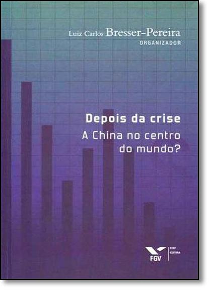 Depois da Crise: China o Centro do Mundo?, A, livro de Luiz Carlos Bresser-Pereira