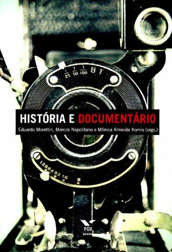 História e documentário, livro de Eduardo Morettin, Marcos Napolitano, Monica Almeida Kornis