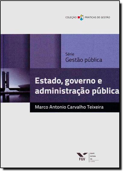Estado, Governo e Administração Pública, livro de Marco Antonio Carvalho Teixeira